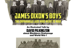 James Dixon's Boys – The Orphanage Lads Who Went to War: Friends of Blackburn Museum Monthly Talk