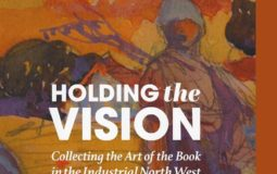 HOLDING the VISION: Collecting the Art of the Book In the Industrial North West